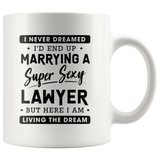 I Never Dreamed Marrying A Super Sexy Lawyer 11oz White Mug