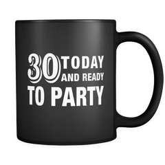 30 Today and Ready to Party Black Mug