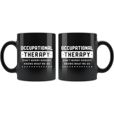 Occupational Therapy Don't Worry Nobody Knows What We Do 11oz Black Mug
