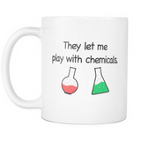 They Let Me Play With Chemicals Mug - Funny Chemist Mug