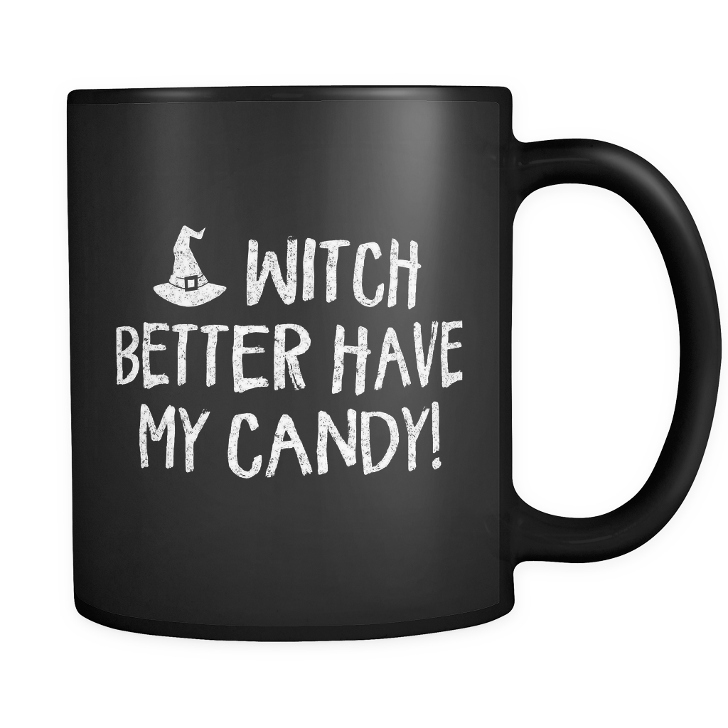 Witch Better Have My Candy Black Mug