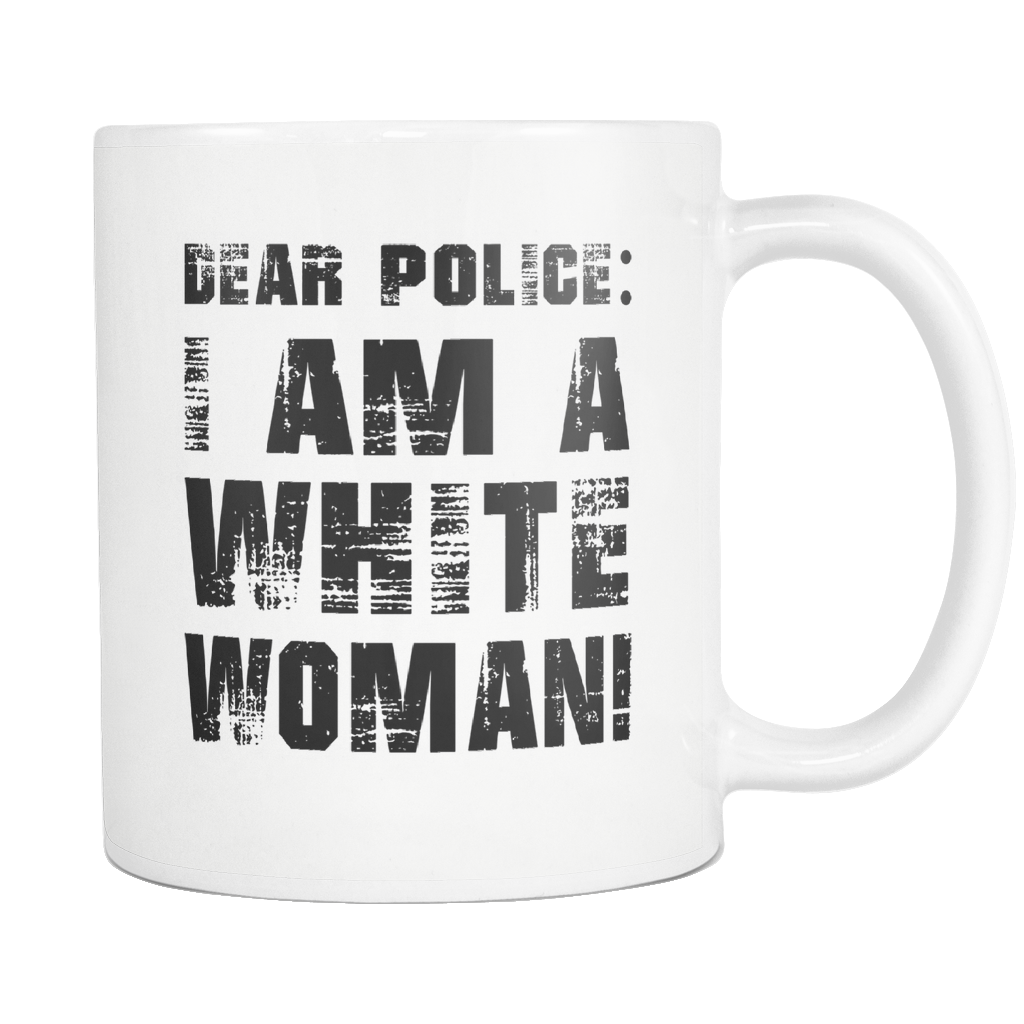 Dear Police I Am A White Woman White Mug