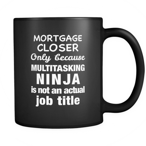 Funny Mortgage Closer Black Mug