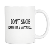 I Don't Snore I Dream I'm a Motorcycle 11oz White Mug