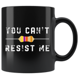 You Can't Resist Me 11oz Black Mug