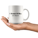I Kissed A Dog And I Liked It White Mug