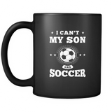 I Can't My Son Has Soccer Black Mug