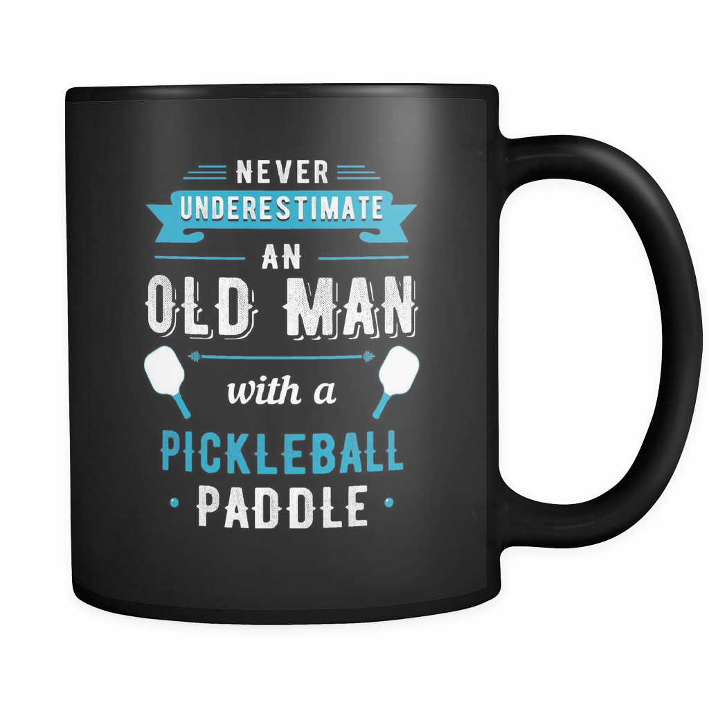 Never Underestimate An Old Man With A Pickleball Paddle Mug