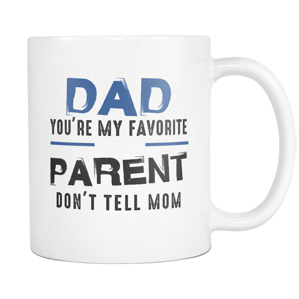 Dad, You're My Favorite Parent. Don't Tell Mom White Mug