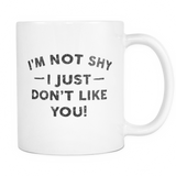 I'm Not Shy I Just Don't Like You Mug