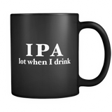 IPA Lot When I Drink Black Mug - Funny Beer Lover Mug