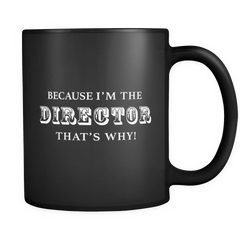 Because I'm The Director That's Why Black Mug - Funny Director Gift