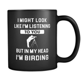 I might look like I'm listening to you but in my head I'm birding mug