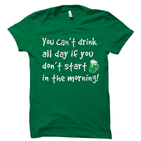 You Can't Drink All Day Shirt