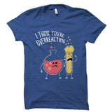 I Think You're Overreacting Shirt