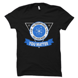 Science Shirt - You occupy space You have mass You matter
