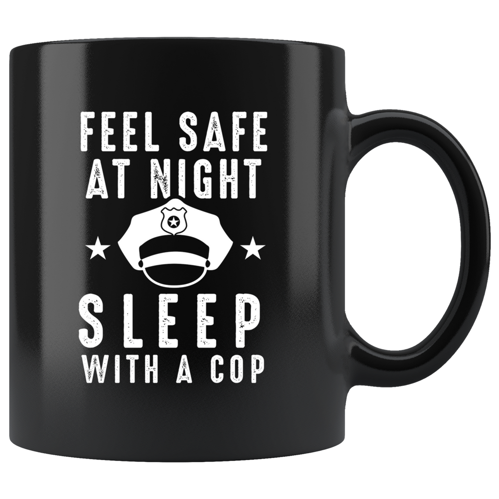 Feel Safe At Night Sleep With A Cop 11oz Black Mug