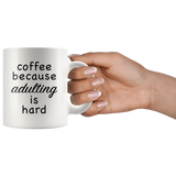 Coffee Because Adulting Is Hard White Mug