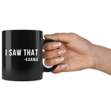 I Saw That -Karma 11oz Black Mug