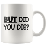 But Did You Die White Mug