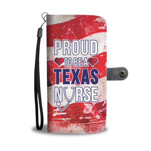 Proud To Be A Texas Nurse Phone Wallet Case