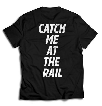 CATCH ME AT THE RAIL T-SHIRT