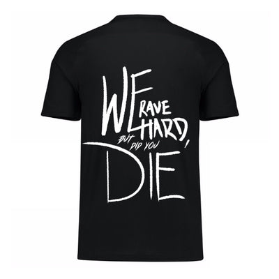 We Rave Hard But Did You Die - We Rave Hard