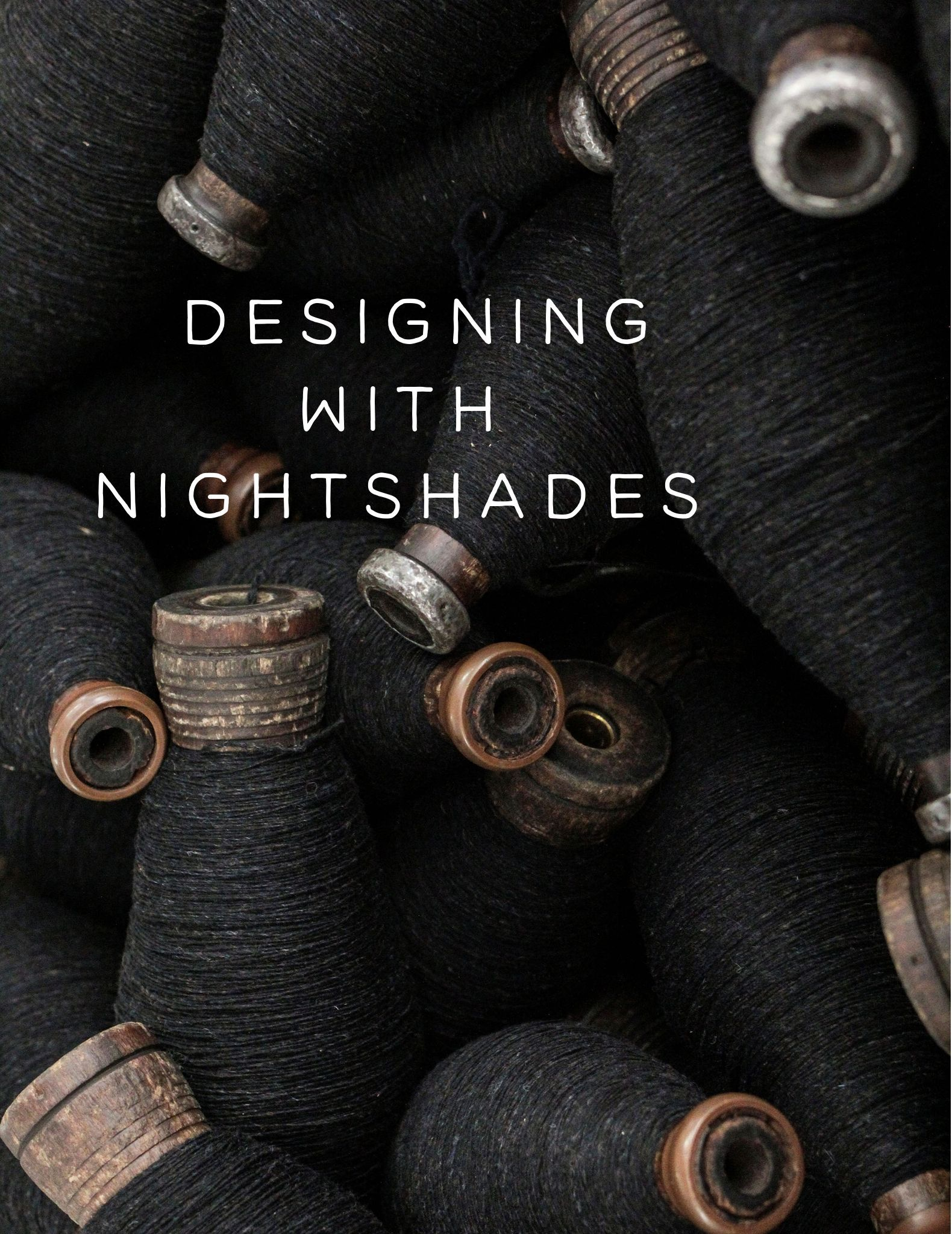 Designing with Nightshades, a guest post by Whitney Hayward