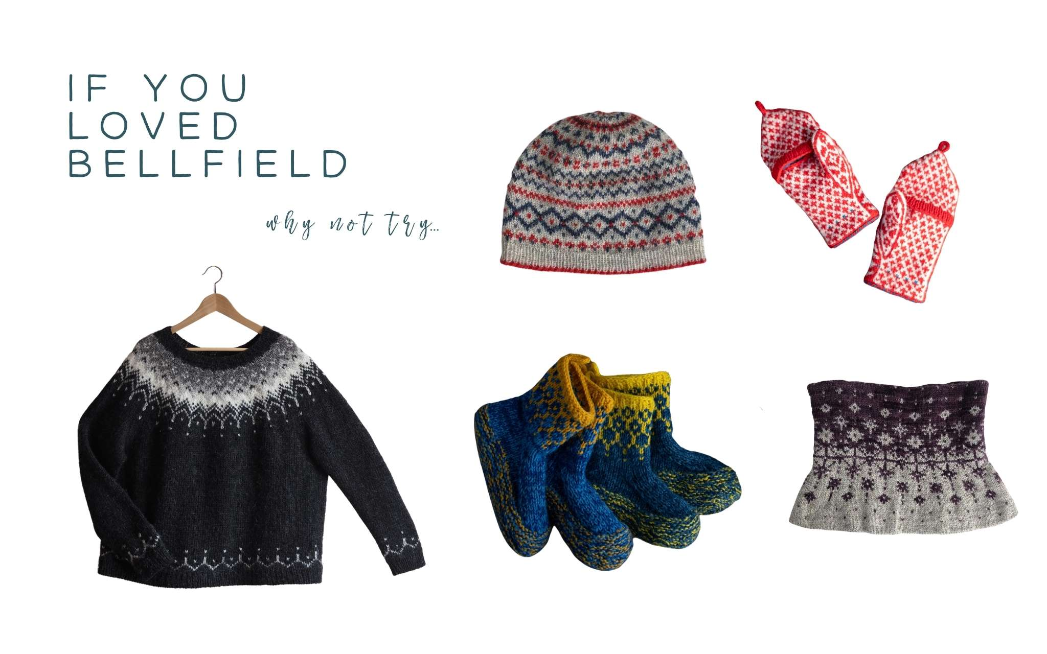 a graph with the text 'if you loved Bellfield, why not try...' and flat images of a sweater, a hat, a cowl, mittens and slippers on a white background.