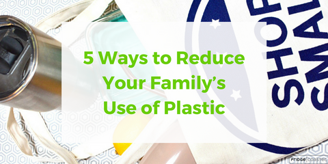 5 Ways to Reduce Your Family's Use of Plastic