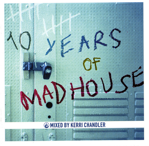 10 Years of Madhouse - Mixed By Kerri Chandler (CD)