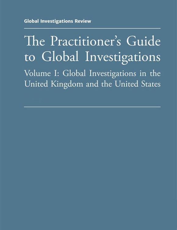 GIR's Practitioner's Guide to Global Investigations, 5th Edition - Volumes I & II