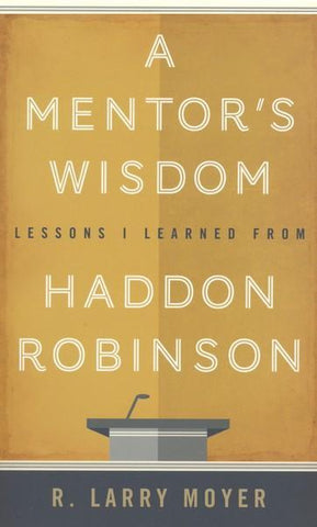 A Mentor's Wisdom - Lessons I Learned from Haddon Robinson