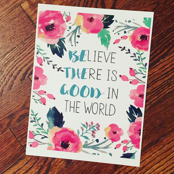 Believe There is Good in the World - Be the Good - Print