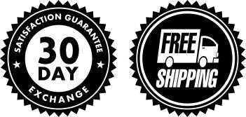 30 day Exchange Guarantee and Free Shipping