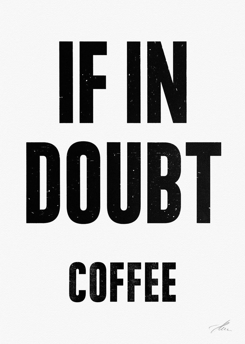 If in doubt.. COFFEE (Black/White)
