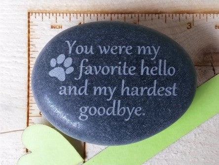 Pet Memorial- You were my favorite hello and my hardest goodbye