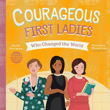 Little Heroes: Courageous First Ladies Who Changed the World Board Book