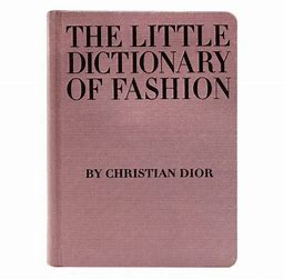 The Little Dictonary of Fashion: A Guide to Dress Sense for Every Woman