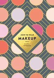 How to Wear Makeup: 75 Tips + Tutorials