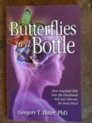 Butterflies in a Bottle; How Essential Oils Free the Emotional and Liberate the Body/Mind