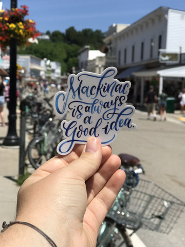 Mackinac Is Always A Good Idea Sticker