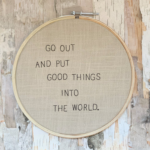 Put Good Things Embroidery Hoop