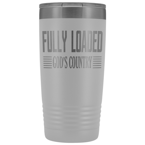 FULLY LOADED GOD'S COUNTRY STAINLESS STEEL VACUUM TUMBLER - COMES IN 12 COLORS - 20 OZ. SIZE