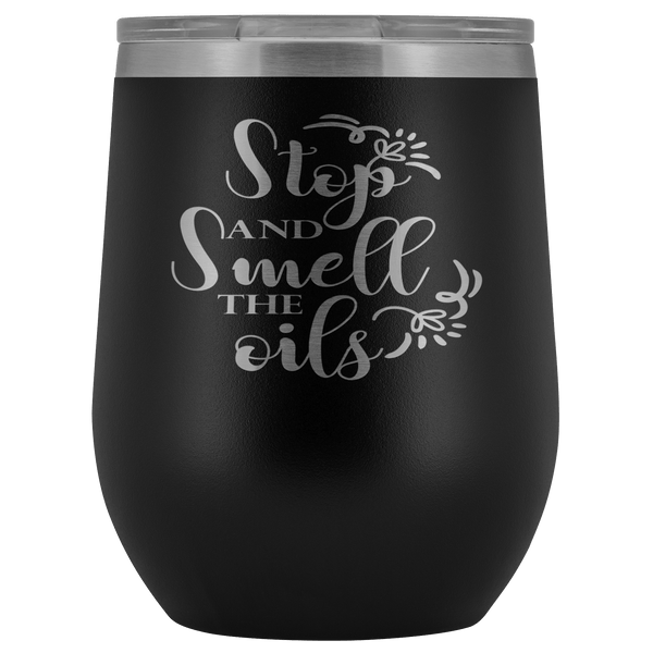 STOP AND SMELL THE OILS STAINLESS STEEL VACUUM WINE TUMBLER - 12 COLORS TO CHOOSE FROM