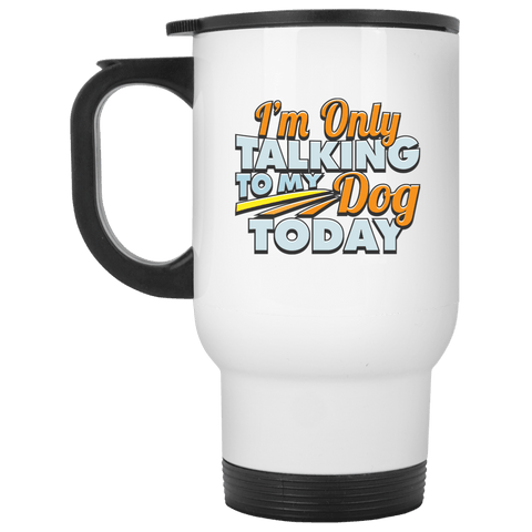 TALK TO MY DOG White Travel Mug - 14 oz.