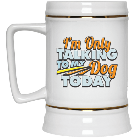 TALK TO MY DOG Beer Stein 22oz.