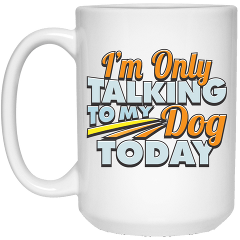 TALK TO MY DOG  White Mug - BIG 15 oz. size