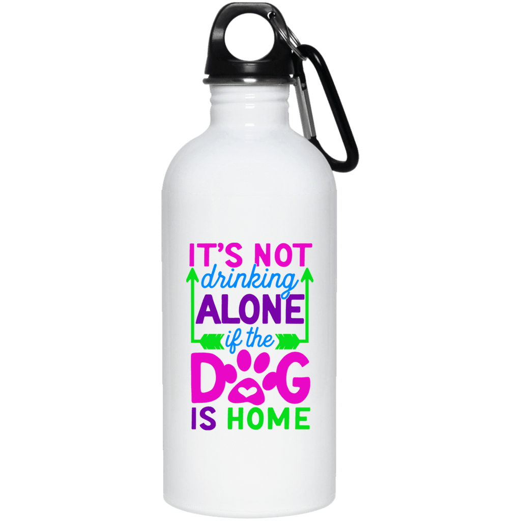 FUN IT'S NOT DRINKING IF THE DOG IS HOME 20 oz. Stainless Steel Water Bottle