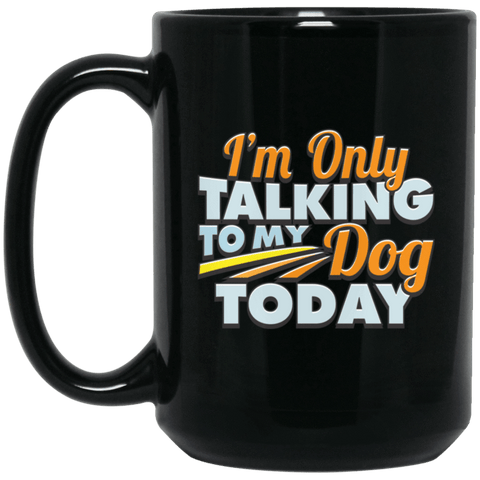 TALK TO MY DOG Black Mug - BIG 15 oz. size
